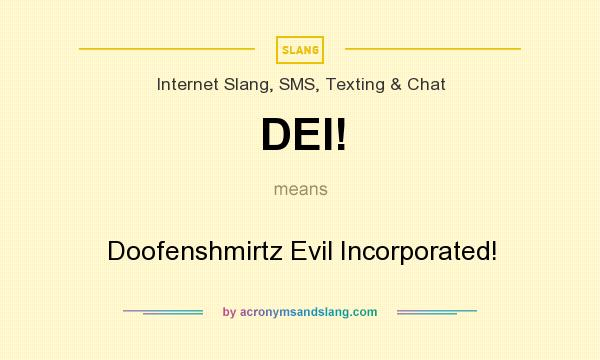 What does DEI! mean? It stands for Doofenshmirtz Evil Incorporated!