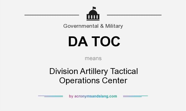 What does DA TOC mean? It stands for Division Artillery Tactical Operations Center