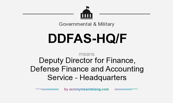 What does DDFAS-HQ/F mean? It stands for Deputy Director for Finance, Defense Finance and Accounting Service - Headquarters