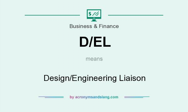 What does D/EL mean? It stands for Design/Engineering Liaison
