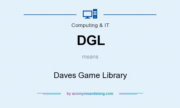 What does DGL mean? It stands for Daves Game Library