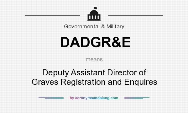 What does DADGR&E mean? It stands for Deputy Assistant Director of Graves Registration and Enquires
