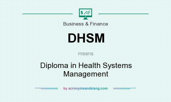 What does DHSM mean? It stands for Diploma in Health Systems Management