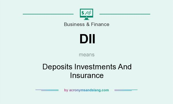 What does DII mean? It stands for Deposits Investments And Insurance