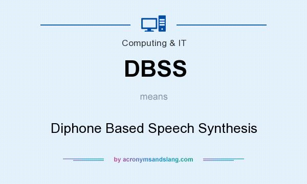 What does DBSS mean? It stands for Diphone Based Speech Synthesis