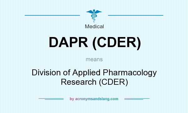 What does DAPR (CDER) mean? It stands for Division of Applied Pharmacology Research (CDER)