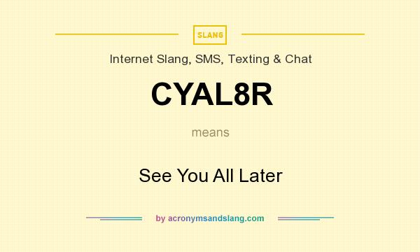 What does CYAL8R mean? It stands for See You All Later