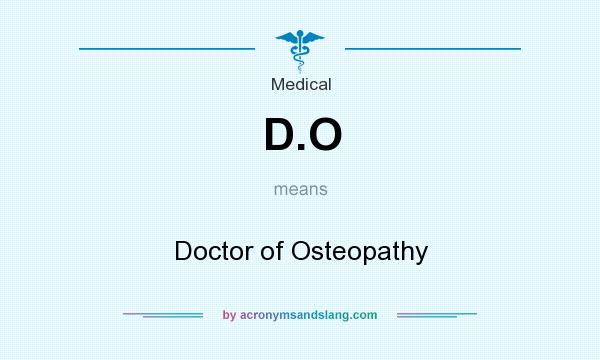 What does D.O mean? It stands for Doctor of Osteopathy