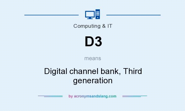 What does D3 mean? It stands for Digital channel bank, Third generation