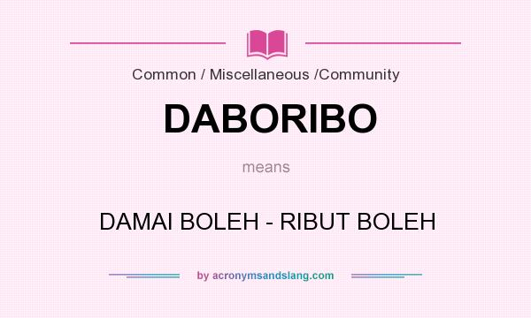 What does DABORIBO mean? It stands for DAMAI BOLEH - RIBUT BOLEH