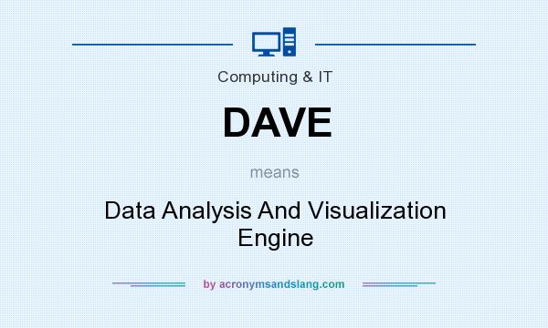 What does DAVE mean? It stands for Data Analysis And Visualization Engine