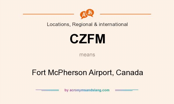 What does CZFM mean? It stands for Fort McPherson Airport, Canada