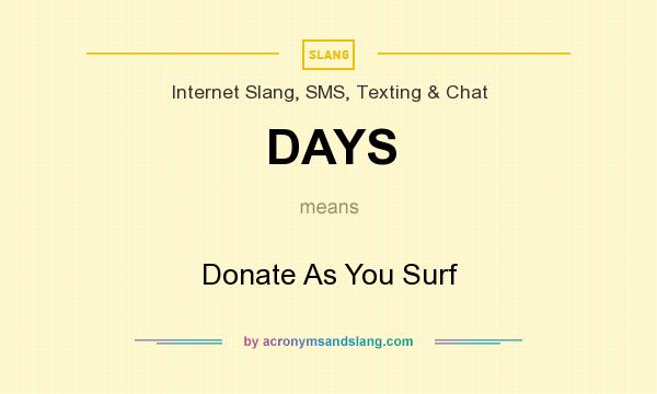 What does DAYS mean? It stands for Donate As You Surf