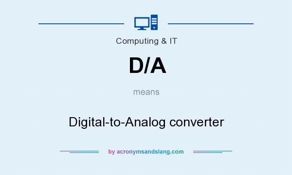 What does D/A mean? It stands for Digital-to-Analog converter