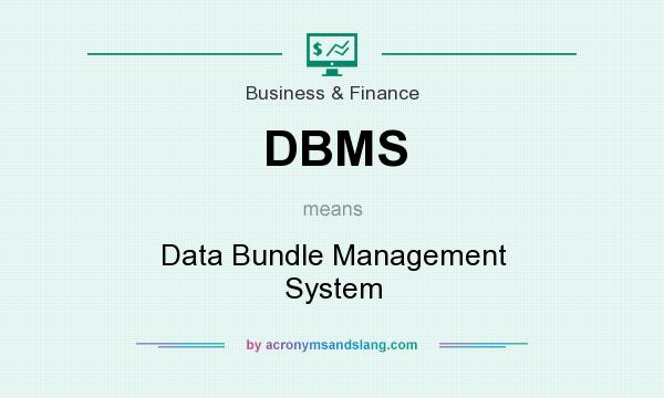 What does DBMS mean? It stands for Data Bundle Management System