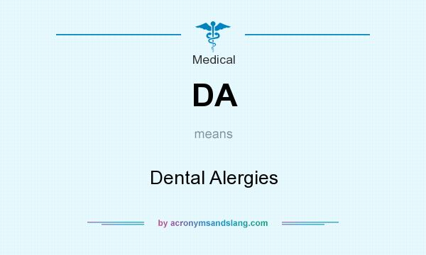 What does DA mean? It stands for Dental Alergies