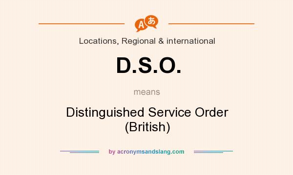 What does D.S.O. mean? It stands for Distinguished Service Order (British)