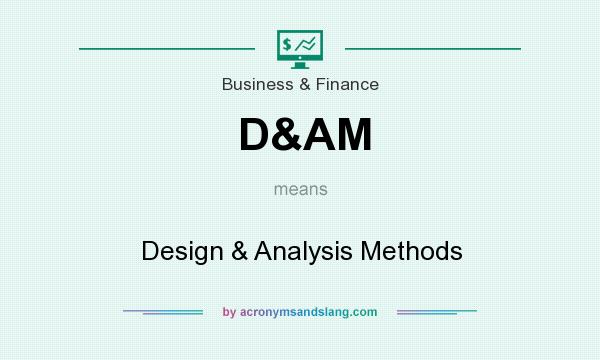 What does D&AM mean? It stands for Design & Analysis Methods