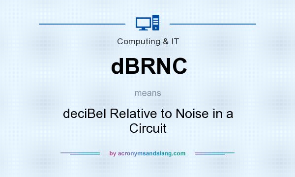 What does dBRNC mean? It stands for deciBel Relative to Noise in a Circuit