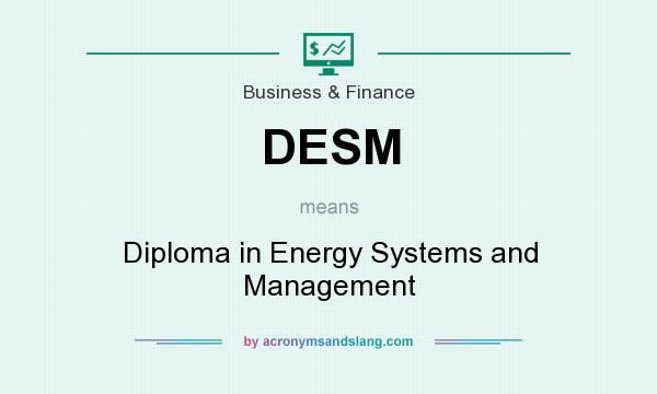 What does DESM mean? It stands for Diploma in Energy Systems and Management