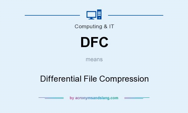 What does DFC mean? It stands for Differential File Compression