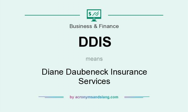 What does DDIS mean? It stands for Diane Daubeneck Insurance Services
