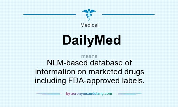 What does DailyMed mean? It stands for NLM-based database of information on marketed drugs including FDA-approved labels.