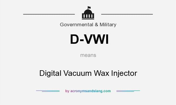 What does D-VWI mean? It stands for Digital Vacuum Wax Injector