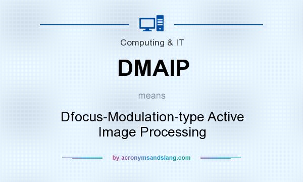 What does DMAIP mean? It stands for Dfocus-Modulation-type Active Image Processing