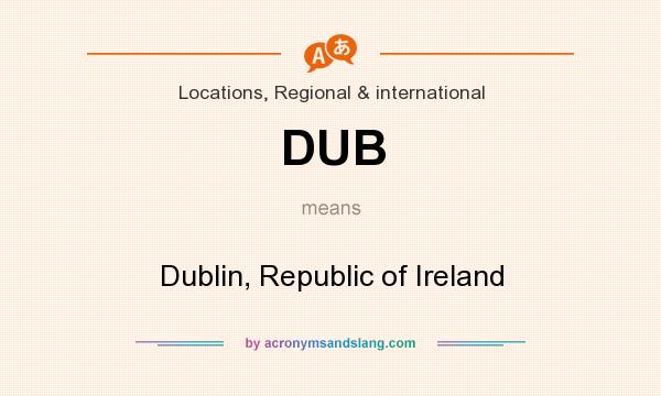 What does DUB mean? It stands for Dublin, Republic of Ireland