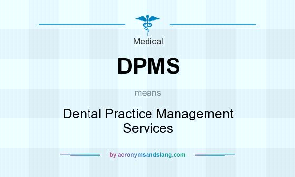 What does DPMS mean? It stands for Dental Practice Management Services