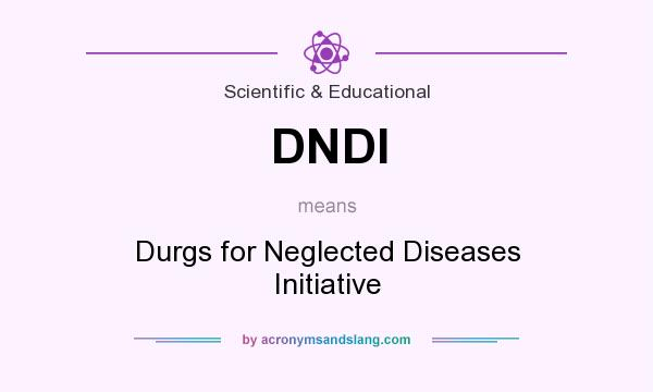 What does DNDI mean? It stands for Durgs for Neglected Diseases Initiative