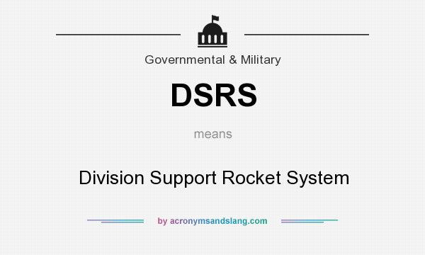 What does DSRS mean? It stands for Division Support Rocket System