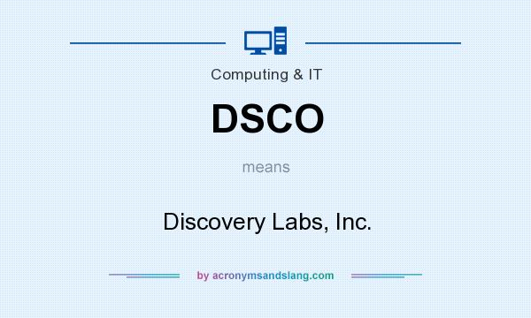 What does DSCO mean? It stands for Discovery Labs, Inc.