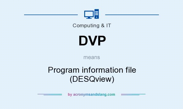 What does DVP mean? It stands for Program information file (DESQview)