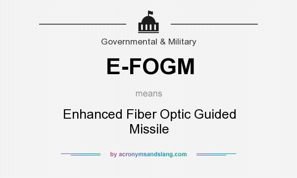What does E-FOGM mean? It stands for Enhanced Fiber Optic Guided Missile