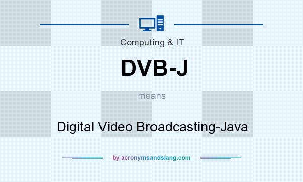 What does DVB-J mean? It stands for Digital Video Broadcasting-Java