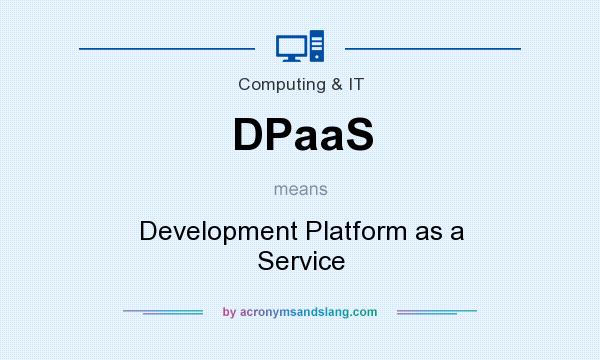 What does DPaaS mean? It stands for Development Platform as a Service