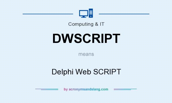 What does DWSCRIPT mean? It stands for Delphi Web SCRIPT