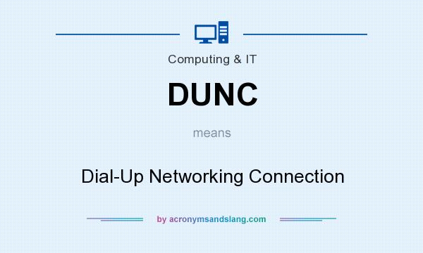 What does DUNC mean? It stands for Dial-Up Networking Connection