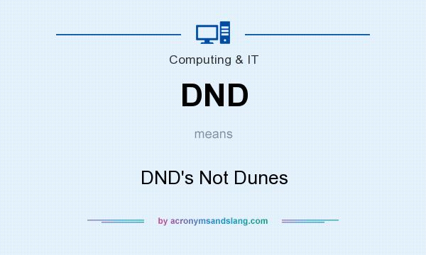 What does DND mean? It stands for DND`s Not Dunes