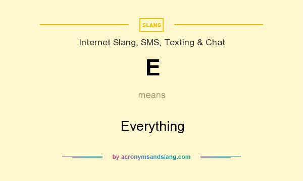 What does E mean? It stands for Everything
