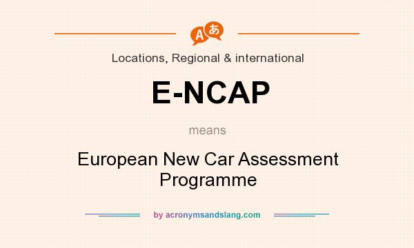 What does E-NCAP mean? It stands for European New Car Assessment Programme