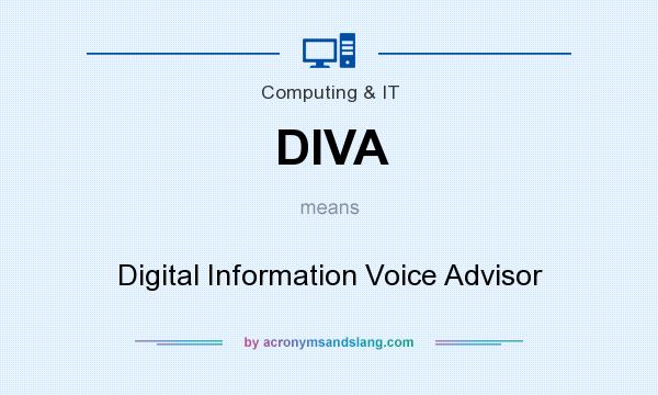 What does DIVA mean? It stands for Digital Information Voice Advisor