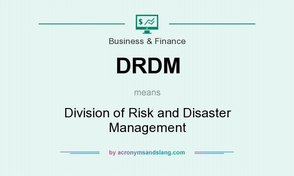 What does DRDM mean? It stands for Division of Risk and Disaster Management