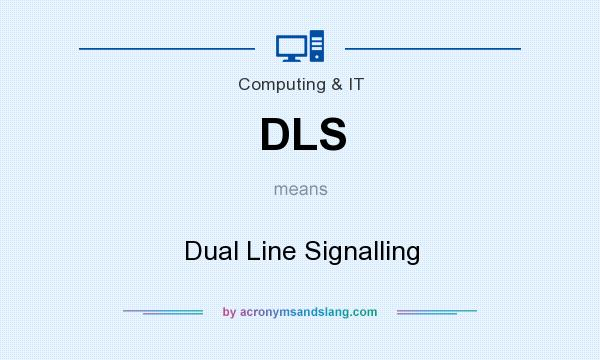 What does DLS mean? It stands for Dual Line Signalling