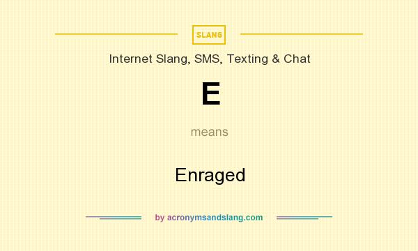 What does E mean? It stands for Enraged