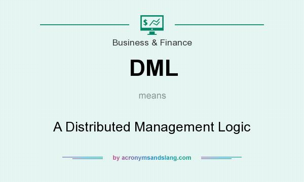 What does DML mean? It stands for A Distributed Management Logic