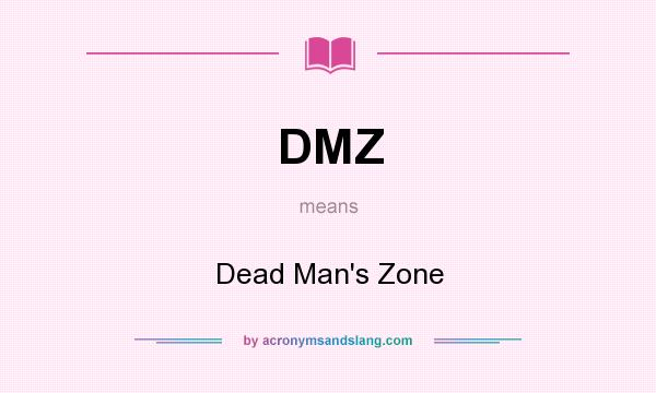 What does DMZ mean? It stands for Dead Man`s Zone