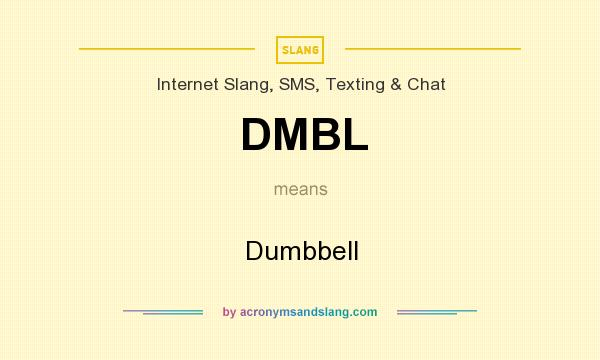 What does DMBL mean? It stands for Dumbbell